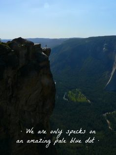 We are only specks on an amazing pale blue dot. - Taft Point, Yosemite