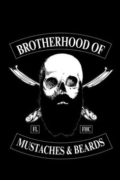 Brotherhood of Mustaches & Beards~i'd be an ol'lady for that brotherhood ;)