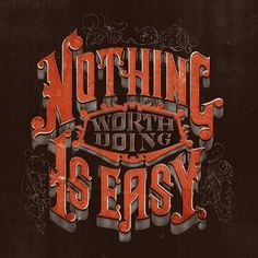 Nothing worth doing is easy.