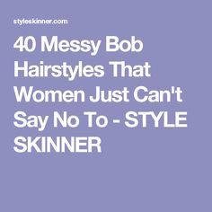 40 Messy Bob Hairstyles That Women Just Can't Say No To - STYLE SKINNER