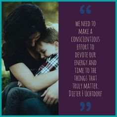 We need to make a conscientious effort to devote our energy and time to the things that truly matter. Dieter F. Uchtdorf #sharegoodness #lds #sherwoodhillsward #edgemontnorthstake