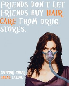 Friends Don't Let Friends Buy Haircare From Drug Stores! Support Your Local Salon!
