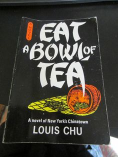 "Eat A Bowl of Tea by  Louis Chu. Considered a truly Asian-American book and depicts post-WWII Chinatown in NYC and the bachelor culture and its treatment of traditional Chinese women. Important to class: has examples of reading ""dialect"" in this case heavily accented American English. Important to me: allows an examination of treatment of women and 1940s Chinese-American bachelor culture"