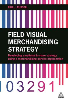 Field Visual Merchandising Strategy: Developing a national in-store strategy using a merchandising service organi...