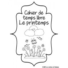 Cahier de temps libre : Le printemps Spring Coloring Pages, Flower Coloring Pages, French Language Lessons, Core French, Activities For Girls, French Classroom, French Resources, French Immersion, Teaching Tools