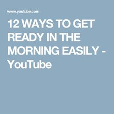 12 WAYS TO GET READY IN THE MORNING EASILY - YouTube