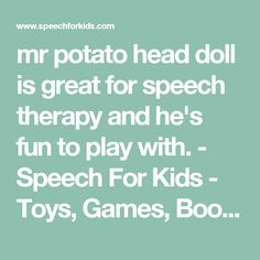mr potato head doll is great for speech therapy and he's fun to play with. - Speech For Kids - Toys, Games, Books for Children & Speech Therapists