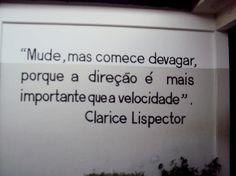 """""""Mude, mas comece devagar, porque a direção é mais importante que a velocidade."""" #ClariceLispector"""
