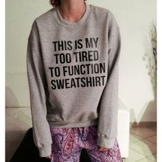 this is my too tired to function sweatshirt| $6.79  grunge hipster spoonie fachin sweatshirt top under10 under20 under30 rosewholesale