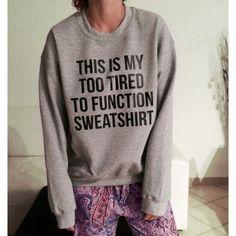 this is my too tired to function sweatshirt| $6.79  grunge hipster spoonie fachin sweatshirt top under10 under20 under30 rosewholesale
