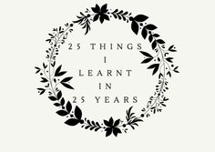 25 Things I Learnt in 25 Years