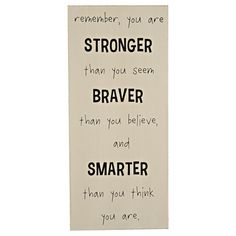 """You Are Stronger Plaque, 8"""" x 18""""  //  $12.99  Home Decor Quotes- wall art you are stronger, braver, smarter Clever Quotes, Cute Quotes, Great Quotes, Quotes To Live By, Inspirational Quotes, Motivational Quotes, Wall Art Quotes, Sign Quotes, You Are Strong"""