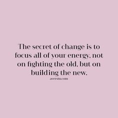 The secret of change is to focus all of your energy, not on fighting the old, but on building the new. Self Love Quotes, Words Quotes, Me Quotes, Motivational Quotes, Inspirational Quotes, New Week Quotes, Sayings, Qoutes, Empowerment Quotes