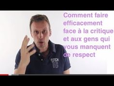 Comment faire face aux critiques et au non respect (5 clés pour réagir quand vous êtes critiqués). - YouTube