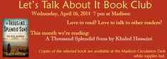 """The Let's Talk About It Book Club's April 2014 meeting will be held at the Madison Branch on 4/16 at 7pm. This month's book is """"A Thousand Splendid Suns"""" by Khaled Hosseini. For more information, please call (812) 265-2744."""