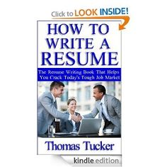Amazon.com: How To Write A Resume: The Resume Writing Book That Helps You Crack Today's Tough Job Market eBook: Thomas Tucker: Books