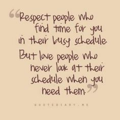 Respect people who find time for you in their busy schedule...