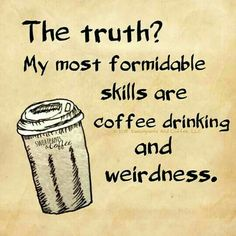 Coffee drinking and weirdness