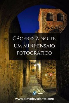 Cáceres à noite, um mini-ensaio fotográfico / www.almadeviajante.com
