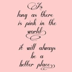 As long as there is pink in the world. girly quote pink world place better! My Favorite Color :) Pink Love, Pretty In Pink, Pink And Green, My Love, Pink Pink Pink, Perfect Pink, Pink Sugar, Yellow, Pink Quotes