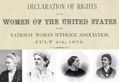 "On July 4, 1876, 100 years after the signing of the Declaration of Independence, members of the National Woman Suffrage Association crashed the Centennial Celebration at Independence Hall in Philadelphia, Pennsylvania, to present the ""Declaration of the Rights of Women."" The declaration was signed by noted suffragists Susan B. Anthony, Matilda Joslyn Gage, and Elizabeth Cady Stanton."