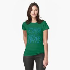 """""""When you have a dream, you've got to grab it and never let go"""" T-shirt by DrAR   Redbubble Grinch, Beau T-shirt, Shirts With Sayings, Christmas Shirts, Funny Christmas, Merry Christmas, Xmas, Tshirt Colors, Cool T Shirts"""
