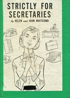 """For men as well as for women, secretaryship is a promising field. ... Banks and other firms like the stability of a male employee who won't be departing if wedding bells chime. Some executives believe a man can deal more easily with other men and can be trained for an executive post for which a woman might not qualify."" ""Strictly for Secretaries"" (rev. ed., 1965). In a library binding -- remember those?!"