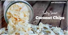 Salty Sweet Coconut Chips- make your own flavored chips out of large coconut flakes