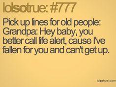 Pick Up Lines for Old People BAHAHAHAHAHAHAHAAHAHAHAHAHAHAHAHAHA!!!!!!!!!!!!!!!!!!!!!!!!!! that is awesome