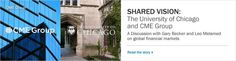 April 26, 2013: Shared vision - The University of Chicago and CME Group.