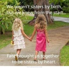 We weren\'t sisters by birth, but we knew from the start, fate brought us together to be sisters by heart. Picture Quotes.