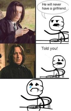 Oh, the feels snape, girlfriend, sad, always