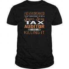 Awesome Tee  Best Super Sexy  Tax Auditor-front Shirt T-Shirts #tee #tshirt #Job #ZodiacTshirt #Profession #Career #auditor