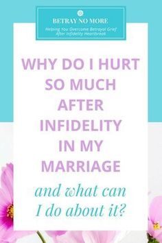Why Do I Hurt So Much After Infidelity In My Marriage And What Can I Do About It?