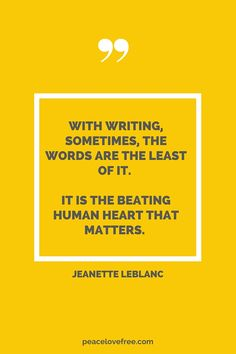 With writing, sometimes, the words are the least of it. It's the beating human heart that matters.