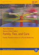 Family, ties and care : family transformation in a plural modernity : the Freiberger survey about family transformation in an international comparison / Hans Bertram, Nancy Ehlert (eds.)