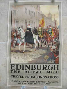 Edinburgh - The Royal Mile by William Barnes Wollen. Edinburgh's Royal Mile, leading from the Castle to the Palace of Holyroodhouse, has been the site of many historic processions, and this depiction is of Mary Queen of Scots, with St Giles Cathedral behind her. This colourful poster gives a great impression of the old city with its cobbled streets. Original Vintage Railway Poster available on originalrailwayposters.co.uk