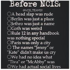 """there was a """"before"""" NCIS? I don't recall that. I'm fairly certain nothing existed before NCIS. There has been no before NCIS in my life. Best Tv Shows, Best Shows Ever, Favorite Tv Shows, Serie Ncis, Ncis Series, Leroy Jethro Gibbs, Ncis New, Michael Weatherly, Cop Show"""