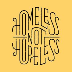 pinterest.com/fra411 #typography #lettering Homeless not Hopeless