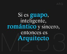 Arquitectos: Guapos, inteligentes, románticos y sinceros.