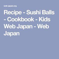 Recipe - Sushi Balls - Cookbook - Kids Web Japan - Web Japan