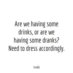 Are we having some drinks, or are we having some dranks? Need to dress accordingly.