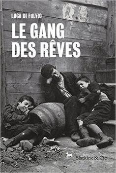 Telecharger Le gang des rêves de Luca di Fulvio Kindle, PDF, eBook, Le gang des rêves PDF Gratuit