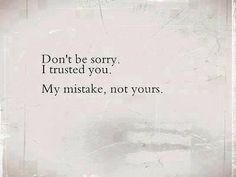 Dont be sorry, I trusted you love quotes quotes quote girl trust heartbreak girl quotes i hate you i trusted you