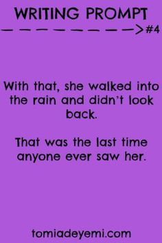 verhaaltje met Writing Prompt #4: With that, she walked into the rain and didn't look back. That was the last time anyone ever saw her. tomiadeyemi.com: