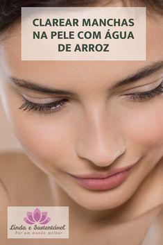 Clarear Manchas Na Pele Com Agua De Arroz Pele Tratamento