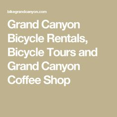 Grand Canyon Bicycle Rentals, Bicycle Tours and Grand Canyon Coffee Shop
