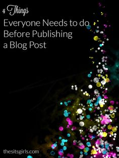 Blogging Tips | Writing fundamentals and four things every blogger needs to think about before publishing a post.