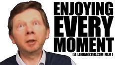 DESCRIPTION: http://XPUni.com - 2013.11.03 - EckhartTolle.com - Eckhart Tolle - Enjoying Every Moment (A Film By Leehamster.com) ____________________________...