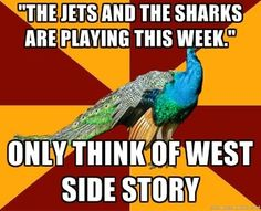 thespian peacock QOTD: Jets or Sharks  AOTD: Jets for life ❤️